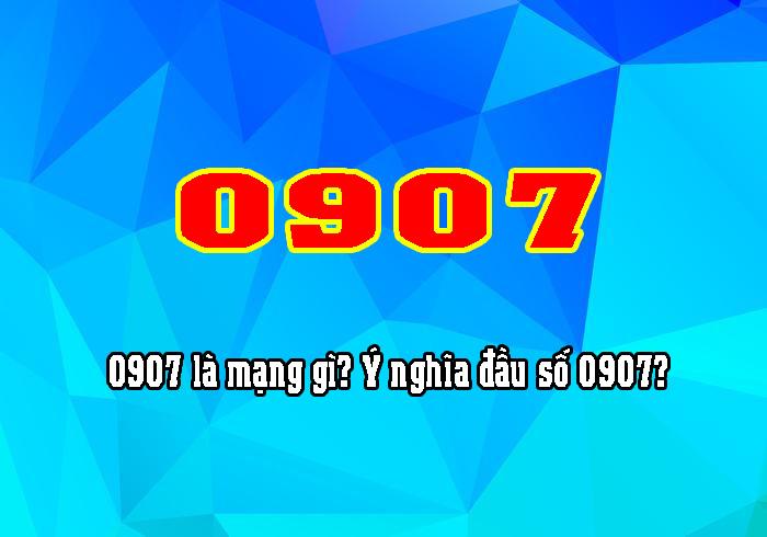 0907 là mạng gì? Ý nghĩa đầu số 0907 có thể bạn chưa biết