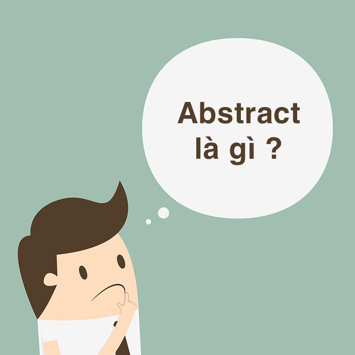 Abstract là gì? Tìm hiểu về ứng dụng, cách dùng của Abstract