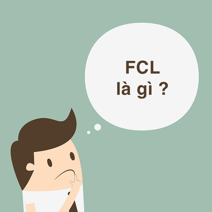 FCL là gì? Cẩn trọng với những lưu ý cần biết về FCL