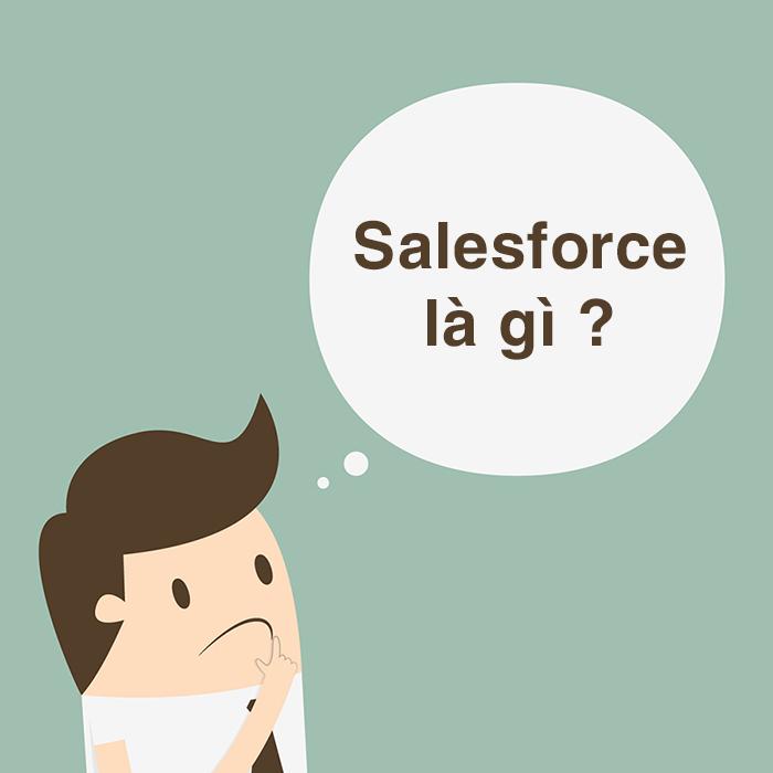 Salesforce là gì? Lý do các doanh nghiệp cần dùng Salesforce
